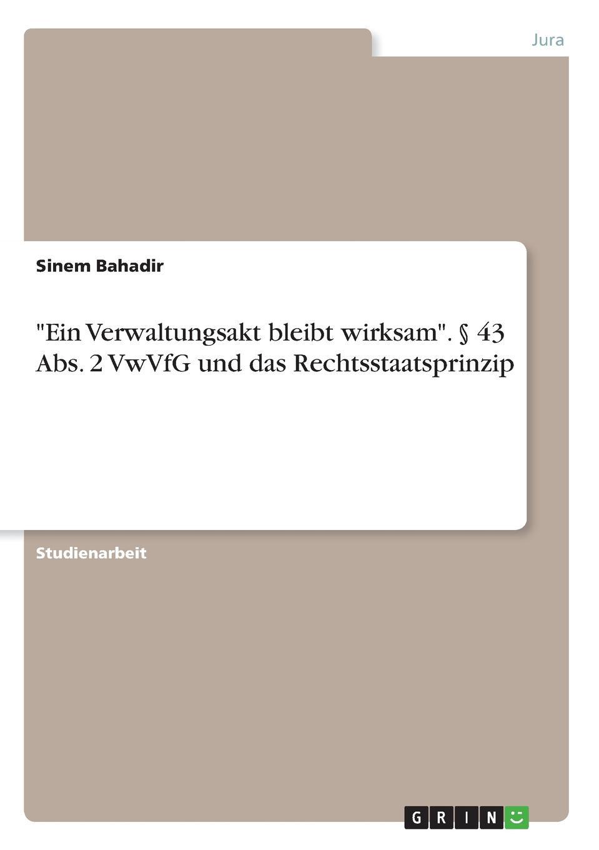 """Книга """"Ein Verwaltungsakt bleibt wirksam"""". . 43 Abs. 2 VwVfG und das Rechtsstaatsprinzip. Sinem Bahadir"""