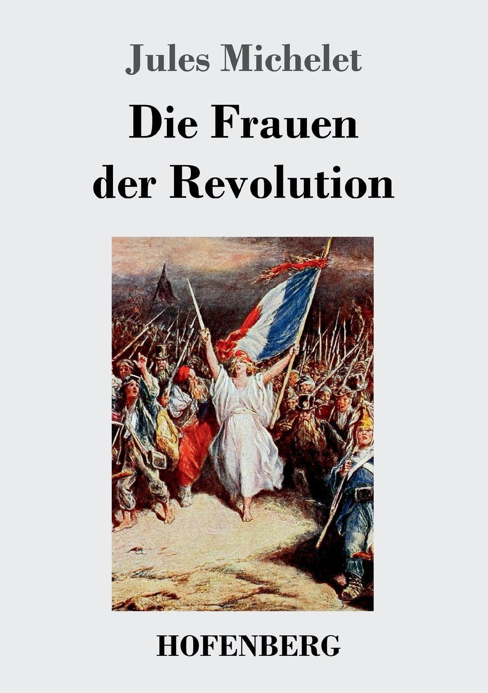 Jules Michelet Die Frauen der Revolution karl ludwig michelet das system der philosophischen moral