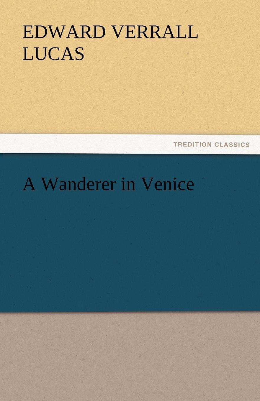 E. V. Lucas A Wanderer in Venice