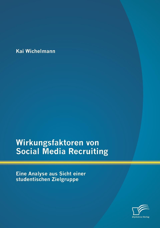 Kai Wichelmann Wirkungsfaktoren von Social Media Recruiting. Eine Analyse aus Sicht einer studentischen Zielgruppe jeremie röhrig personalmanagement und green recruiting die einflusse der nachhaltigkeitsdiskussion auf die personalbeschaffung