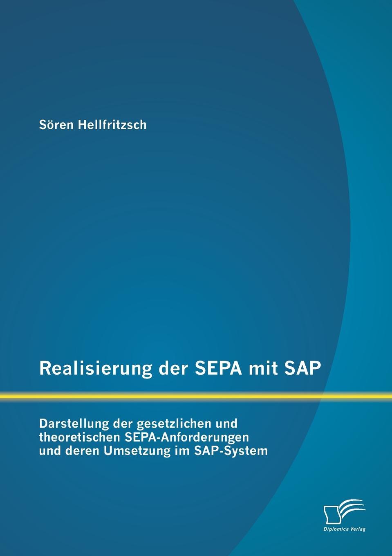 Sören Hellfritzsch Realisierung der SEPA mit SAP. Darstellung der gesetzlichen und theoretischen SEPA-Anforderungen und deren Umsetzung im SAP-System oliver haun datenschutzrechtliche anforderungen bei b2c geschaften im internet und deren realisierung