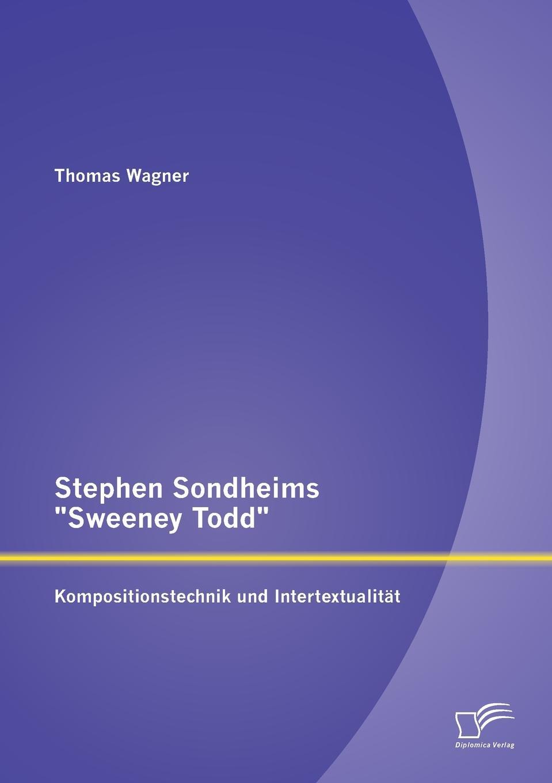 Thomas Wagner Stephen Sondheims Sweeney Todd. Kompositionstechnik Und Intertextualitat thomas lindwurm zu w borcherts draussen vor der tur