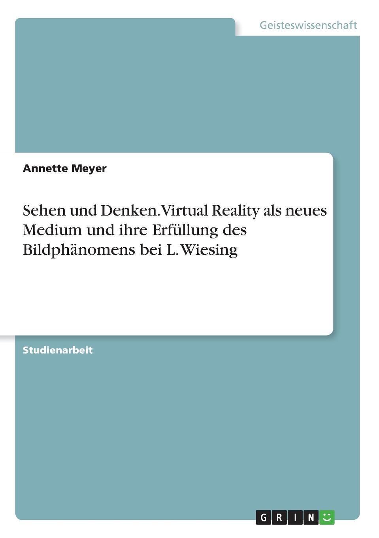 Annette Meyer Sehen und Denken. Virtual Reality als neues Medium und ihre Erfullung des Bildphanomens bei L. Wiesing jörg eckert was geschieht beim sterben betrachtung eines tabuthemas unserer gesellschaft