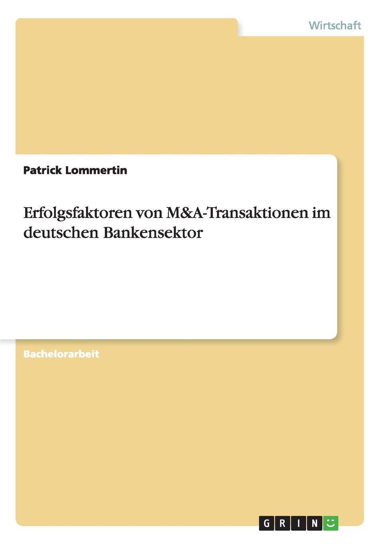 Erfolgsfaktoren von M.A-Transaktionen im deutschen Bankensektor Bachelorarbeit aus dem Jahr 2013 im Fachbereich BWL Investition...