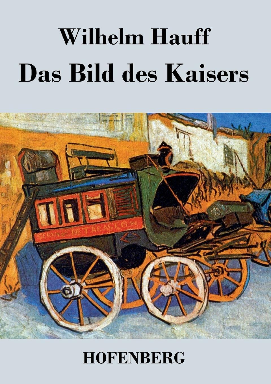 Wilhelm Hauff Das Bild des Kaisers wilhelm hauff novellen