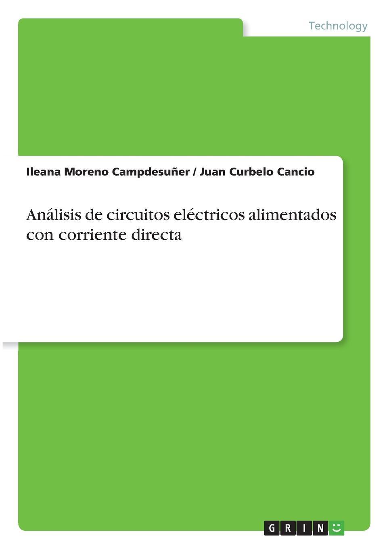 Ileana Moreno Campdesuñer, Juan Curbelo Cancio Analisis de circuitos electricos alimentados con corriente directa sepúlveda peña juan carlos sepúlveda roberto rosete alejandro modelo para sistemas de analisis de datos de ordenadores de a bordo