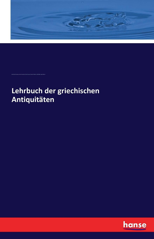 Hugo Blümner, Karl Friedrich Hermann, Heinrich Swoboda Lehrbuch der griechischen Antiquitaten hermann karl friedrich lehrbuch der griechischen antiquitaten