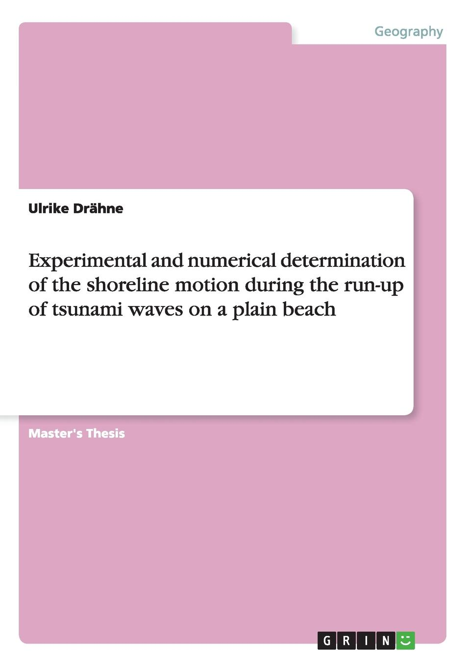 Ulrike Drähne Experimental and numerical determination of the shoreline motion during the run-up of tsunami waves on a plain beach цена