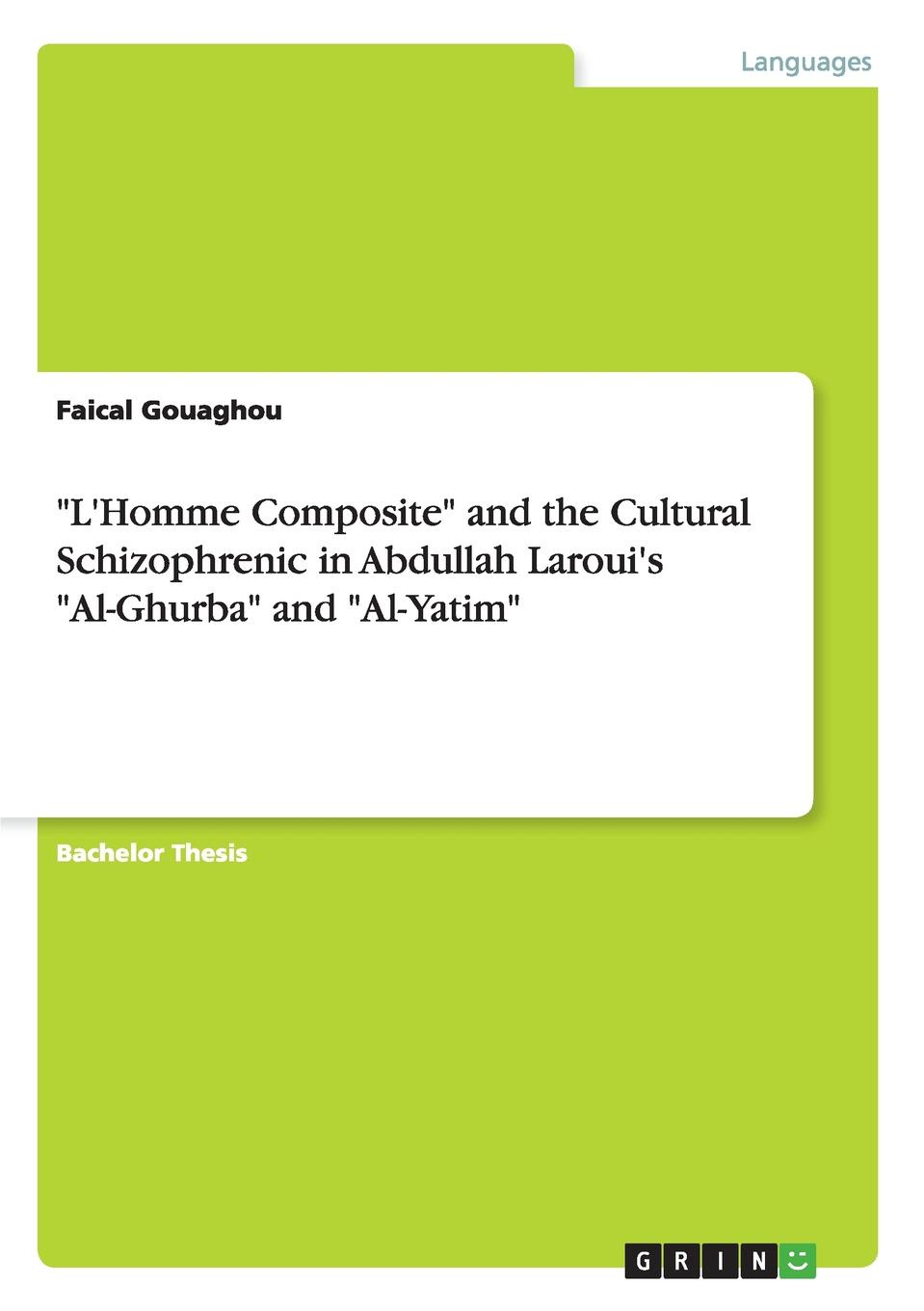 "Книга ""L.Homme Composite"" and the Cultural Schizophrenic in Abdullah Laroui.s ""Al-Ghurba"" and ""Al-Yatim"". Faical Gouaghou"