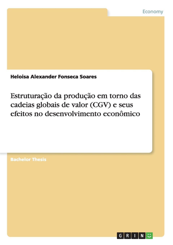 Heloisa Alexander Fonseca Soares Estruturacao da producao em torno das cadeias globais de valor (CGV) e seus efeitos no desenvolvimento economico wilhelm rudolph weitenweber die medicinischen anstalten prag s
