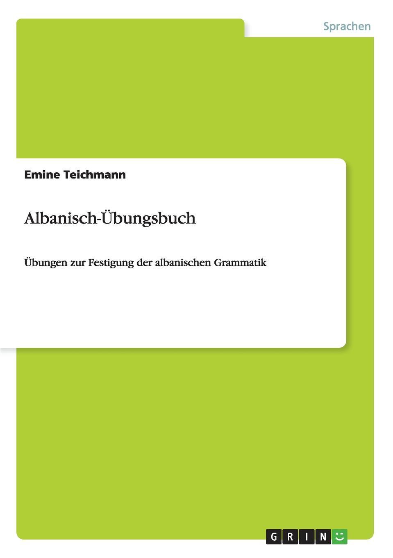 Emine Teichmann Albanisch-Ubungsbuch lehr und ubungsbuch der deutschen grammatik aktuell losungsschlussel