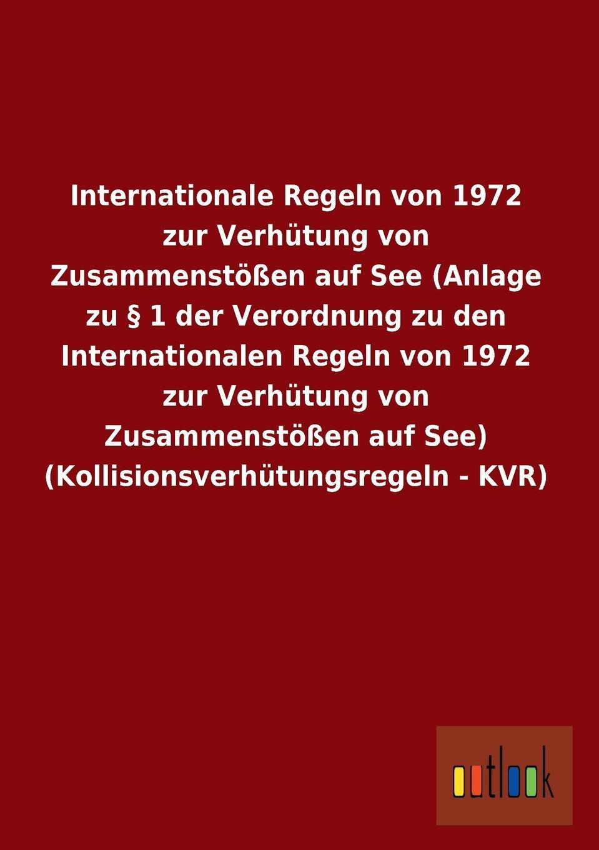 ohne Autor Internationale Regeln von 1972 zur Verhutung von Zusammenstossen auf See (Anlage zu . 1 der Verordnung zu den Internationalen Regeln von 1972 zur Verhutung von Zusammenstossen auf See) (Kollisionsverhutungsregeln - KVR) ines flesch entwicklung der internationalen strafgerichtsbarkeit von nurnberg nach den haag