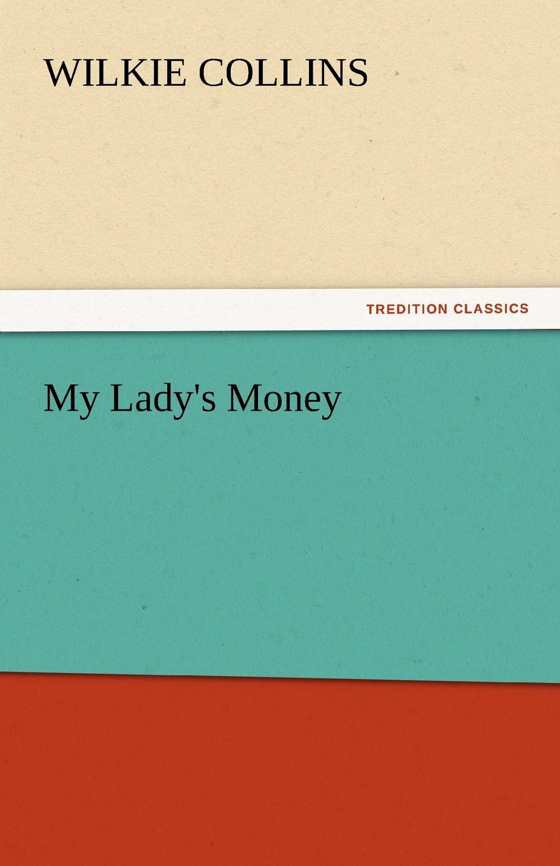 Wilkie Collins My Lady.s Money