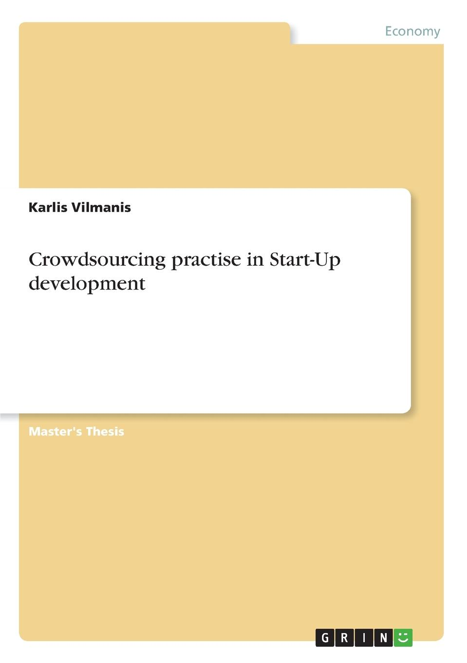 Karlis Vilmanis Crowdsourcing practise in Start-Up development cooking up a business