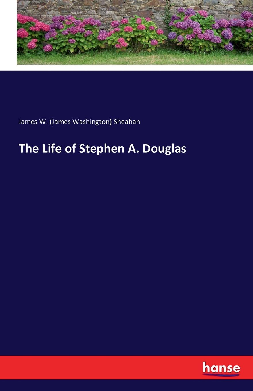 James W. (James Washington) Sheahan The Life of Stephen A. Douglas douglas puharic the face consistency and embeddability of fullerenes