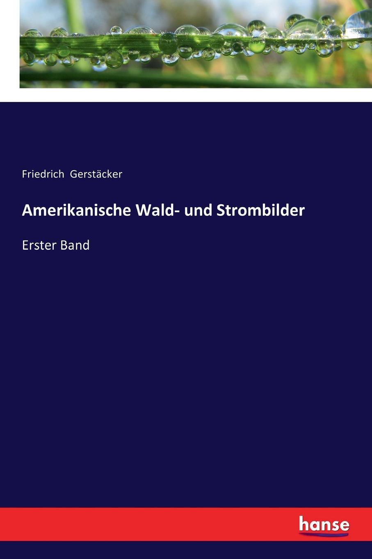 Friedrich Gerstäcker Amerikanische Wald- und Strombilder gerstäcker friedrich amerikanische wald und strombilder zweiter band