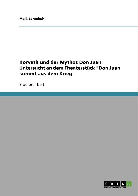 Maik Lehmkuhl Horvath und der Mythos Don Juan. Untersucht an dem Theaterstuck Don Juan kommt aus dem Krieg j raff reminiscenzen aus mozarts don juan op 45