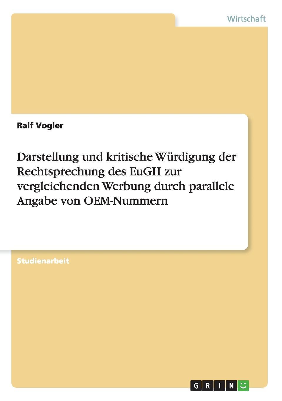 Ralf Vogler Darstellung und kritische Wurdigung der Rechtsprechung des EuGH zur vergleichenden Werbung durch parallele Angabe von OEM-Nummern цена