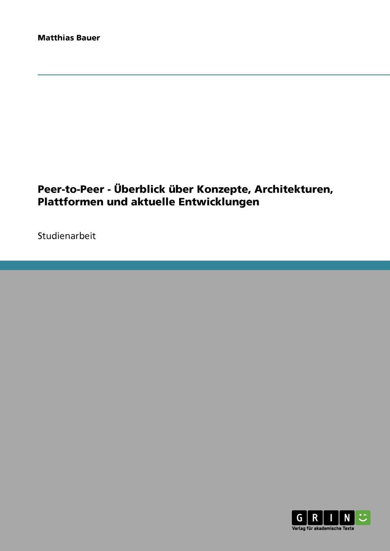 Peer-to-Peer - Uberblick uber Konzepte, Architekturen, Plattformen und aktuelle Entwicklungen Studienarbeit aus dem Jahr 2004 im Fachbereich...