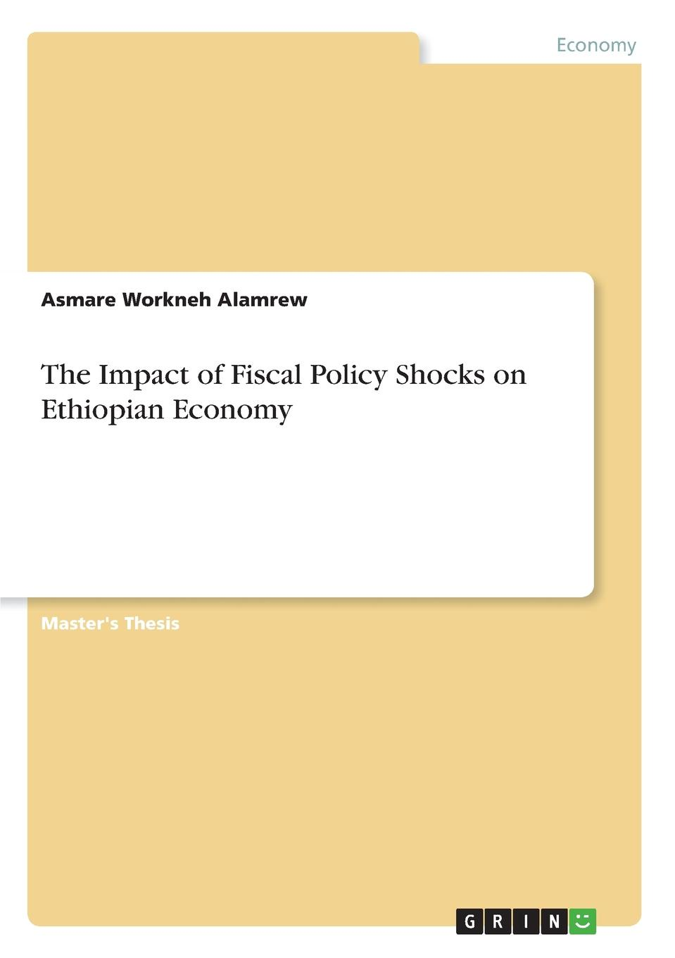 Asmare Workneh Alamrew The Impact of Fiscal Policy Shocks on Ethiopian Economy yinghua jin is fiscal decentralization good for economic growth