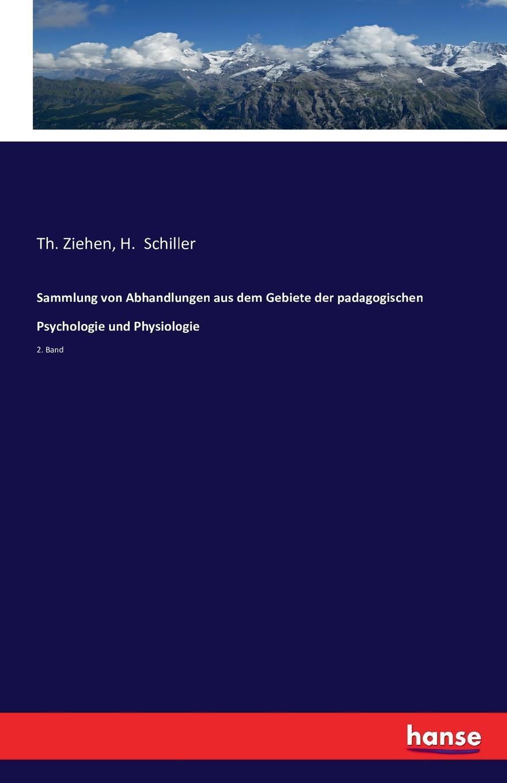 H. Schiller, Th. Ziehen Sammlung von Abhandlungen aus dem Gebiete der padagogischen Psychologie und Physiologie hermann schiller sammlung von abhandlungen aus dem gebiete