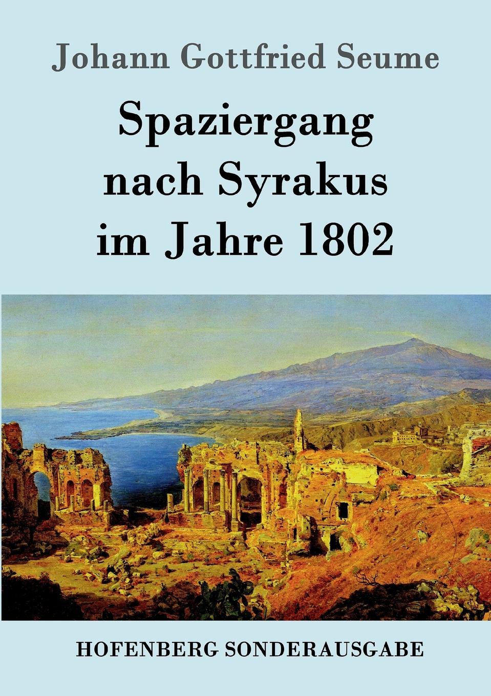 Johann Gottfried Seume Spaziergang nach Syrakus im Jahre 1802