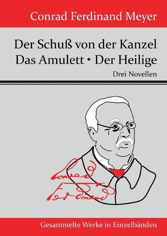 Meyer Conrad Ferdinand Der Schuss von der Kanzel / Das Amulett / Der Heilige ferdinand avenarius die weltkarikatur in der volkerverhetzung