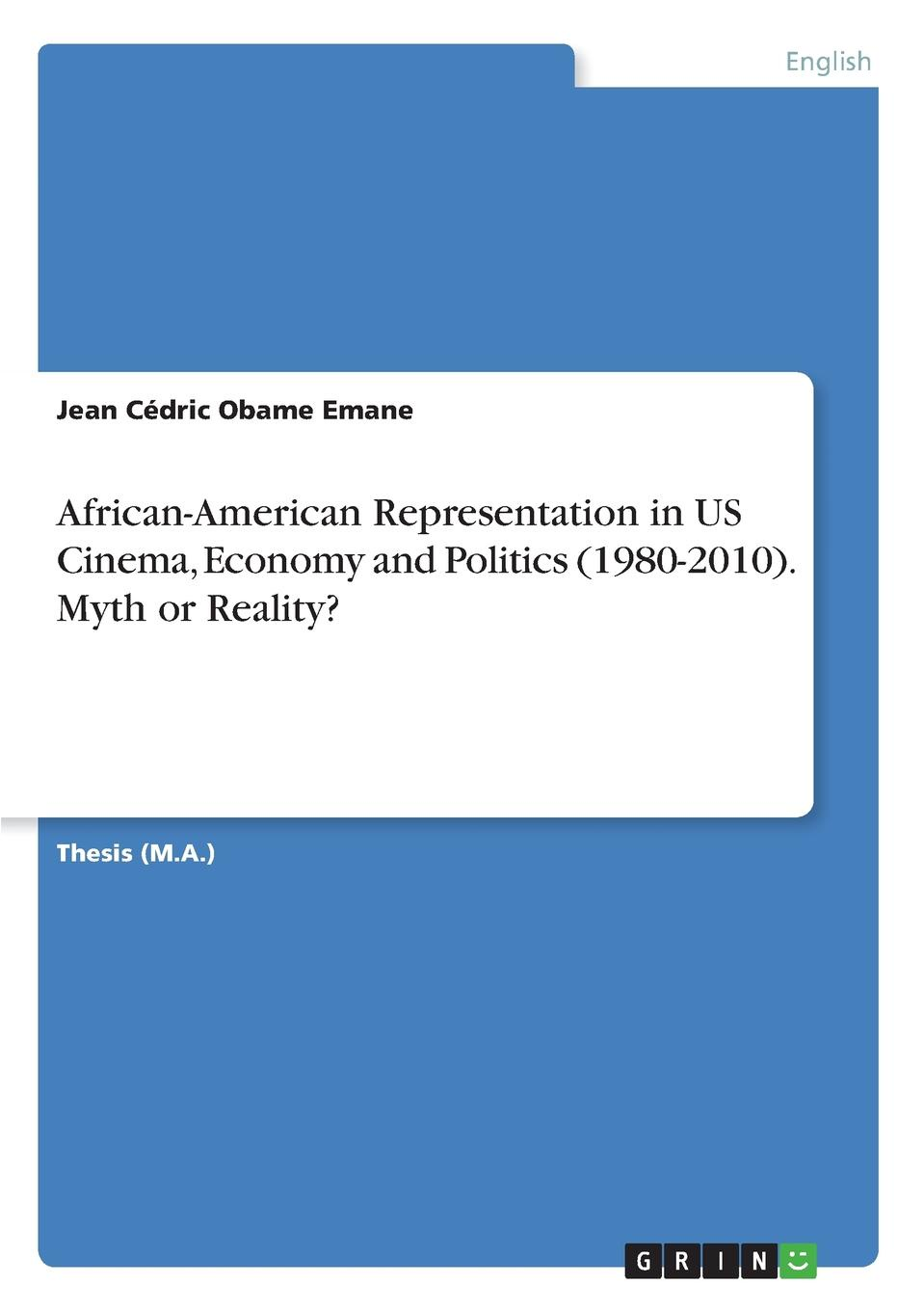 Jean Cédric Obame Emane African-American Representation in US Cinema, Economy and Politics (1980-2010). Myth or Reality. недорого