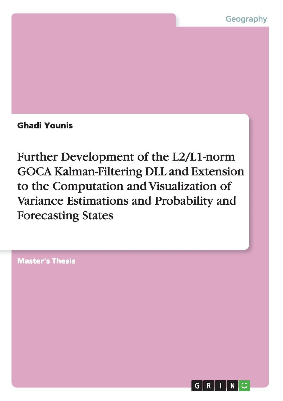 Ghadi Younis Further Development of the L2/L1-norm GOCA Kalman-Filtering DLL and Extension to the Computation and Visualization of Variance Estimations and Probability and Forecasting States недорго, оригинальная цена