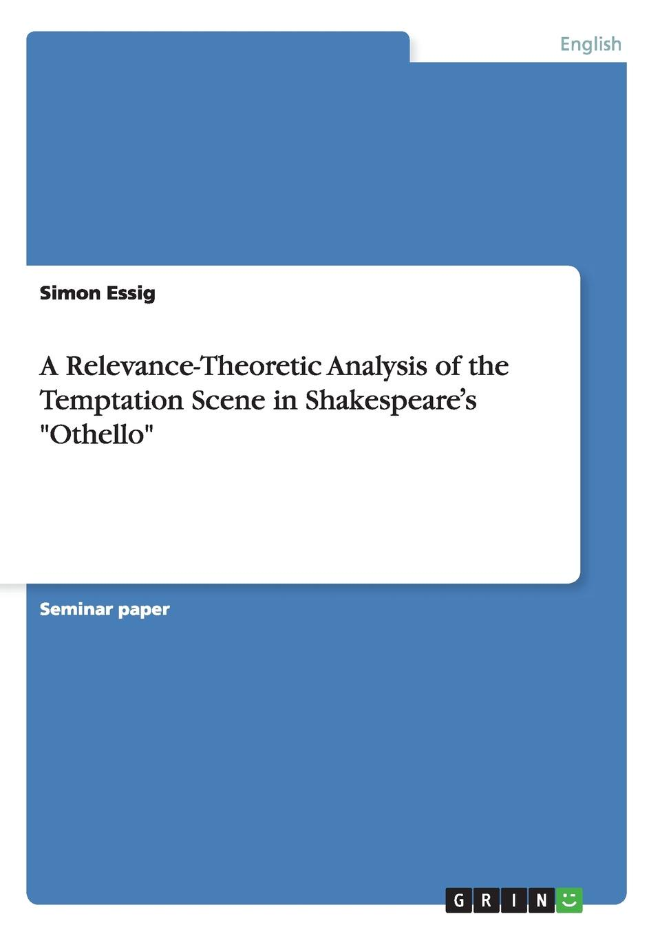 Simon Essig A Relevance-Theoretic Analysis of the Temptation Scene in Shakespeare.s Othello william shakespeare othello