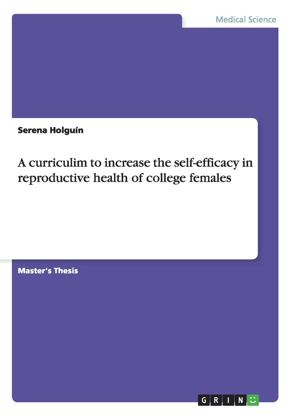 Serena Holguín A curriculim to increase the self-efficacy in reproductive health of college females недорго, оригинальная цена