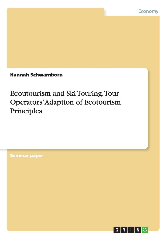 Hannah Schwamborn Ecoutourism and Ski Touring. Tour Operators. Adaption of Ecotourism Principles велосипед cube epo touring 2013