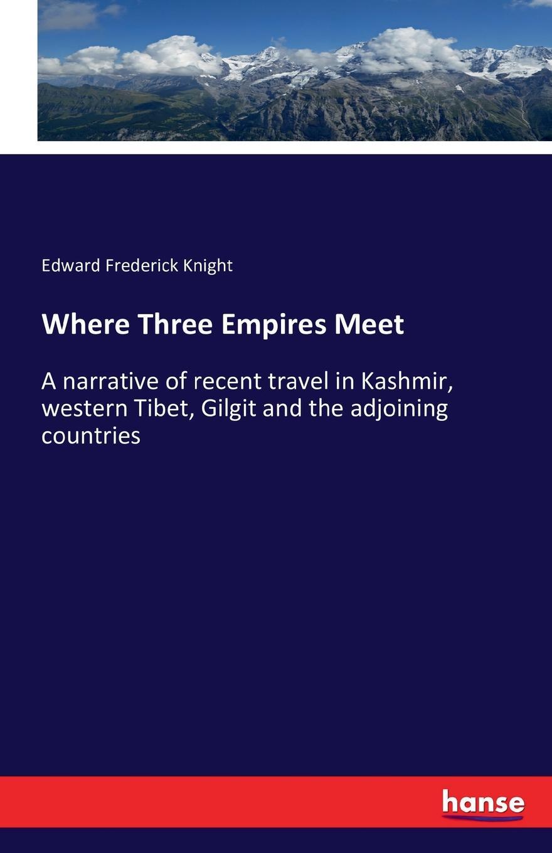 Edward Frederick Knight Where Three Empires Meet недорго, оригинальная цена