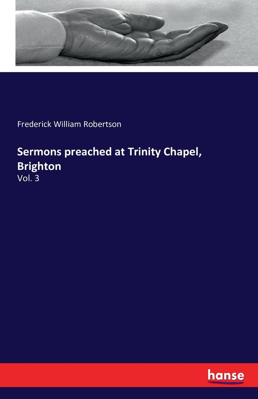 Frederick William Robertson Sermons preached at Trinity Chapel, Brighton helen chapel essentials of clinical immunology
