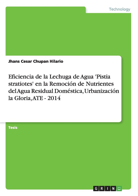 Jhans Cesar Chupan Hilario Eficiencia de la Lechuga de Agua .Pistia stratiotes. en la Remocion de Nutrientes del Agua Residual Domestica, Urbanizacion la Gloria, ATE - 2014 agua de limonero