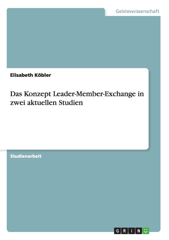 Elisabeth Köbler Das Konzept Leader-Member-Exchange in zwei aktuellen Studien неустановленный автор leader member exchange lmx darstellung und diskussion anhand empirischer studien