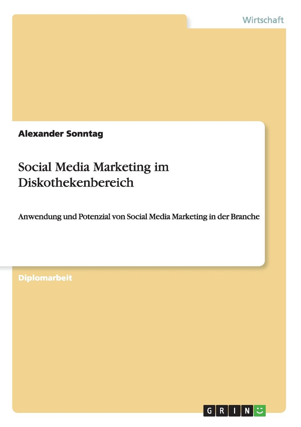 Alexander Sonntag Social Media Marketing im Diskothekenbereich неустановленный автор influencer marketing in sozialen netzwerken als strategisches instrument im social media marketing