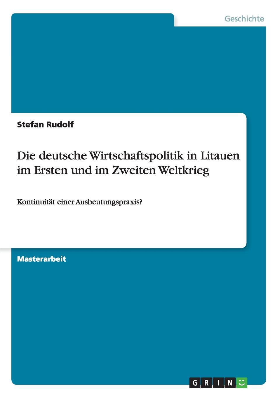 Stefan Rudolf Die deutsche Wirtschaftspolitik in Litauen im Ersten und im Zweiten Weltkrieg im land der orangenbluten