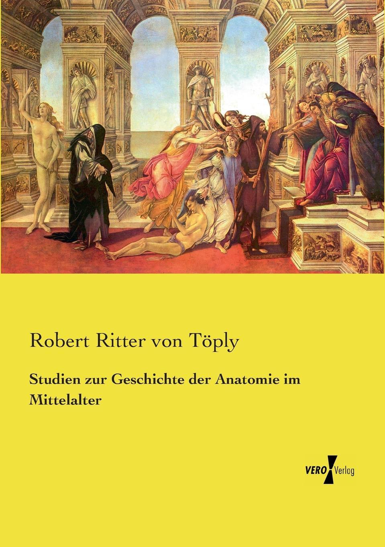 Robert Ritter von Töply Studien zur Geschichte der Anatomie im Mittelalter louisa van der does zeichen der zeit zur symbolik der volkischen bewegung