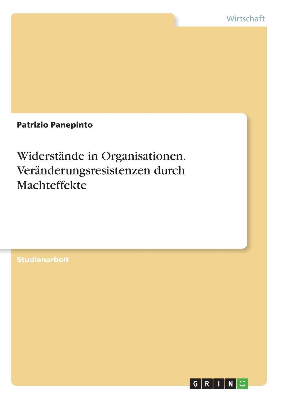 цена на Patrizio Panepinto Widerstande in Organisationen. Veranderungsresistenzen durch Machteffekte