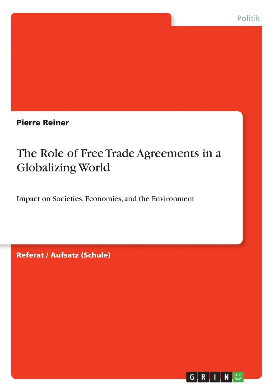 Pierre Reiner The Role of Free Trade Agreements in a Globalizing World the world trade organization knowledge agreements
