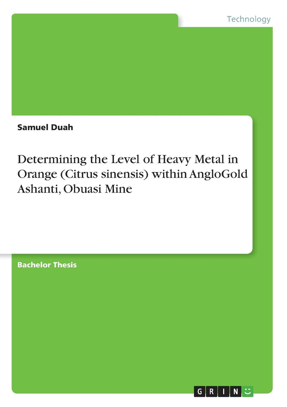 Samuel Duah Determining the Level of Heavy Metal in Orange (Citrus sinensis) within AngloGold Ashanti, Obuasi Mine mostafa redwan hardpan formation in mine tailings