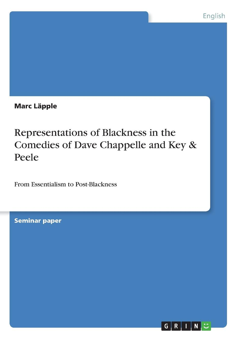 Marc Läpple Representations of Blackness in the Comedies of Dave Chappelle and Key . Peele недорго, оригинальная цена