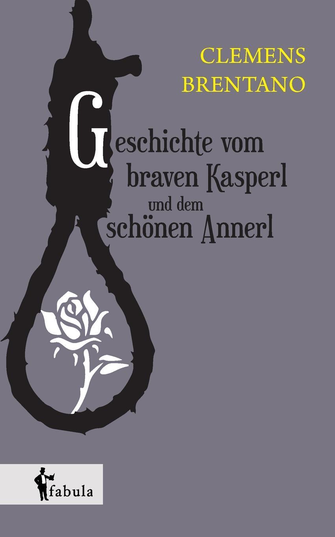 Geschichte vom braven Kasperl und dem schonen Annerl Anhand des traurigen Schicksals seiner Hauptfiguren gelingt...
