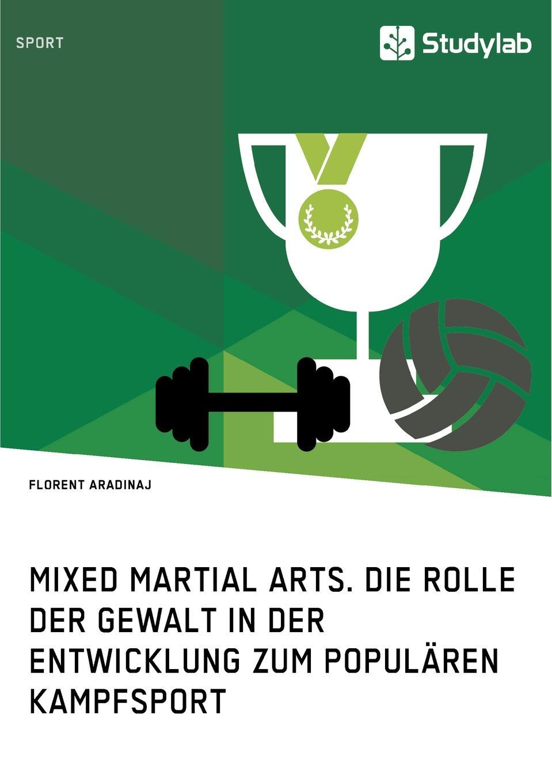 Florent Aradinaj Mixed Martial Arts. Die Rolle der Gewalt in der Entwicklung zum popularen Kampfsport цена