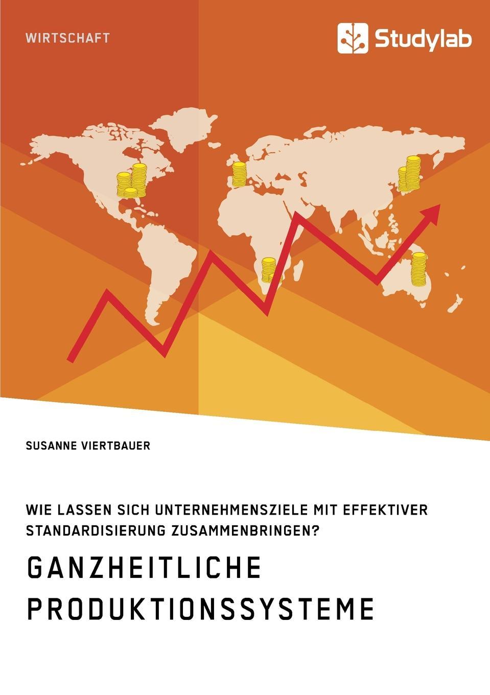 цена Susanne Viertbauer Ganzheitliche Produktionssysteme. Wie lassen sich Unternehmensziele mit effektiver Standardisierung zusammenbringen. онлайн в 2017 году