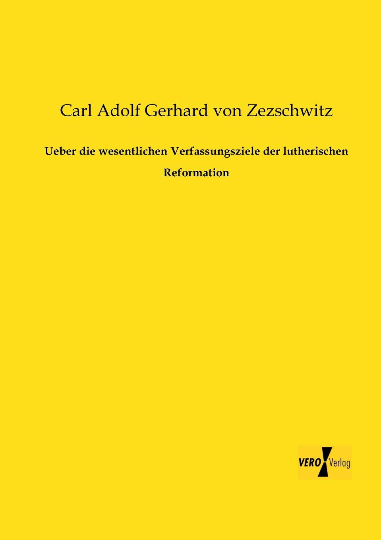 Carl Adolf Gerhard Von Zezschwitz Ueber Die Wesentlichen Verfassungsziele Der Lutherischen Reformation w gerhard heyde heinz rusch leipzig