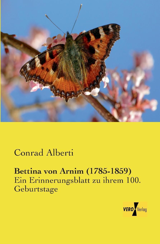 Conrad Alberti Bettina Von Arnim (1785-1859) conrad alberti bettina von arnim 1785 1859 ein erinnerungsblatt zu ihrem hundertsten geburtstage german edition