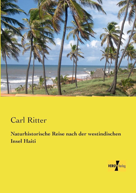 Carl Ritter Naturhistorische Reise Nach Der Westindischen Insel Haiti alexander von humboldt ansichten der natur mit wissenschaftlichen erlauterungen vol 1 classic reprint