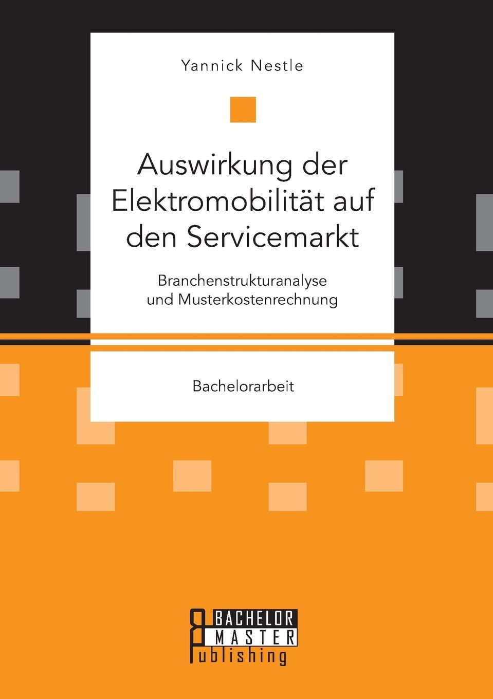 Yannick Nestle Auswirkung der Elektromobilitat auf den Servicemarkt. Branchenstrukturanalyse und Musterkostenrechnung yannick nestle auswirkung der elektromobilitat auf den servicemarkt branchenstrukturanalyse und musterkostenrechnung